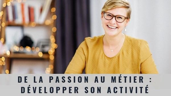 de la passion au métier : développer son activité