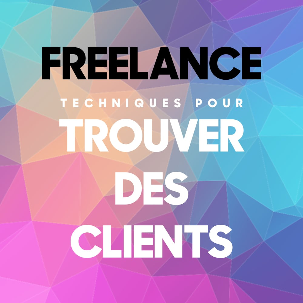 Comment trouver des clients en tant que freelance ?